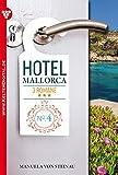 Hotel Mallorca 3 Romane 4 - Liebesroman: Hunger nach Liebe - Was wirklich zählt - Es ist nicht alles Gold, was glänzt (German Edition)