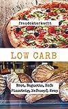 LOW CARB: Die besten Rezepte für Brot, Baguette, Hefe Pizzateig, Hefezopf, Wrap:  LOW CARB Brot-Backbuch mit 16 Brotrezepten, Pizza Hefeteig Rezept.Endlich ... Abnehmen mit Low Carb (fraudoktorkocht 5)