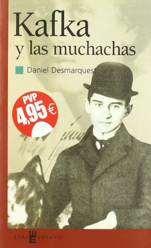 Kafka Y Las Muchachas (Ensayo (edaf)) por Daniel Desmarquest