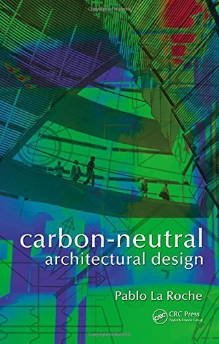 Carbon-Neutral Architectural Design by Pablo M. La Roche (2011-12-15)