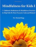 Mindfulness for Kids I: 7 Children's Meditations & Mindfulness Practices to Help Kids Be More Focused, Calm and Relaxed: Seven Meditation Scripts with Warm-up & Follow-up Activities