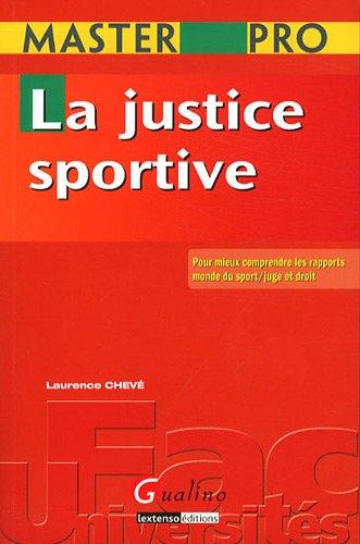 La justice sportive : Pour mieux comprendre les rapports monde du sport/juge et droit par Laurence Chevé