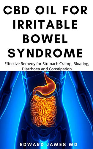 CBD OIL FOR IRRITABLE BOWEL SYNDROME: Effective Remedy for Stomach Cramp, Bloating, Diarrhoea and Constipation (English Edition)