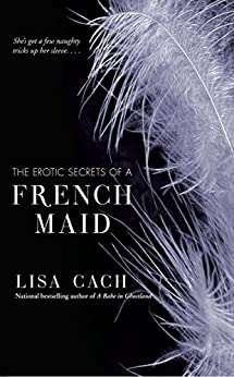 The Erotic Secrets of a French Maid by [Cach, Lisa]