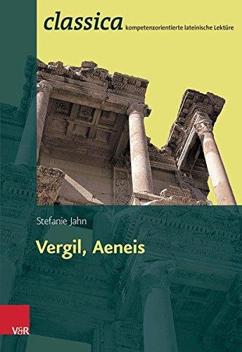 Vergil, Aeneis (Classica / Kompetenzorientierte lateinische Lektüre, Band 3)