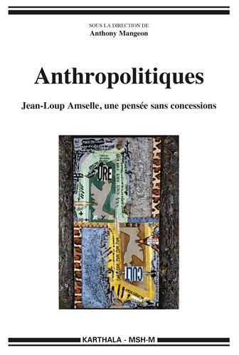 Anthropolitiques. Jean-Loup Amselle, une pensée sans concessions