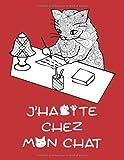 J'HABITE CHEZ MON CHAT: CAHIER JOURNAL LIGNÉ D'ÉCRITURE ET DE COLORIAGE (12 CALENDRIERS MENSUELS PERPÉTUELS)