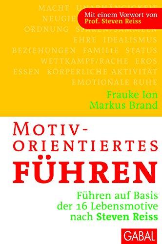 Motivorientiertes Führen: Führen auf Basis der 16 Lebensmotive nach Steven Reiss (Dein Business)