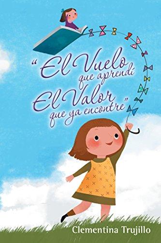 """""""El Vuelo Que Aprendí El Valor Que Ya Encontre"""" por Clementina Trujillo"""