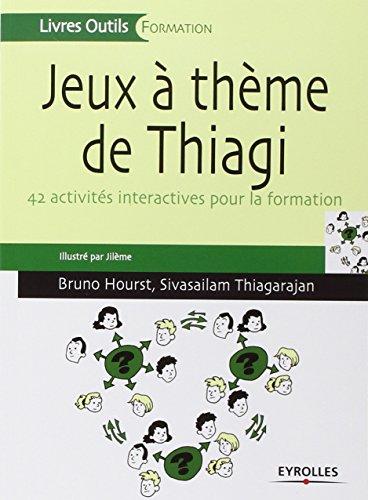 Jeux à thèmes de Thiagi: 42 activités interactives pour la formation. par Joël Le Masson