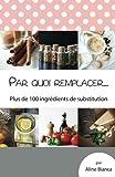 par quoi remplacer plus de 100 ingredients de substitution