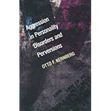 Aggression in Personality Disorders and Perversions by Doctor (M.D.) Otto Kernberg M.D. (1992-12-23)