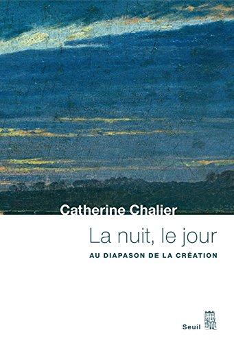 La Nuit, le Jour. Au diapason de la création par Catherine Chalier