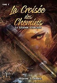 La légende d'Argassi, tome 1 : La croisée des chemins par Martine Sonnefraud-Dobral