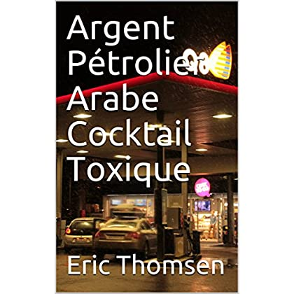 Argent Pétrolier Arabe Cocktail Toxique