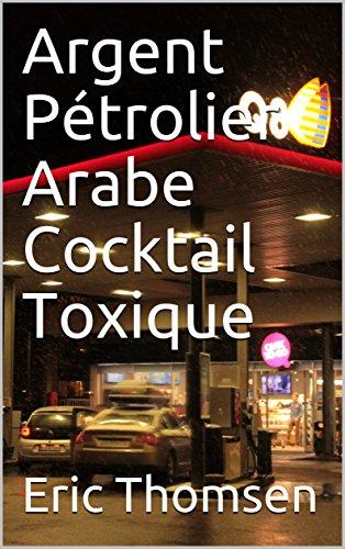 Argent Pétrolier Arabe Cocktail Toxique par Eric Thomsen