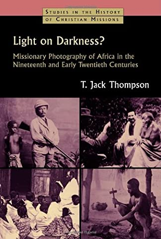Light on Darkness?: Missionary Photography of Africa in the Nineteenth
