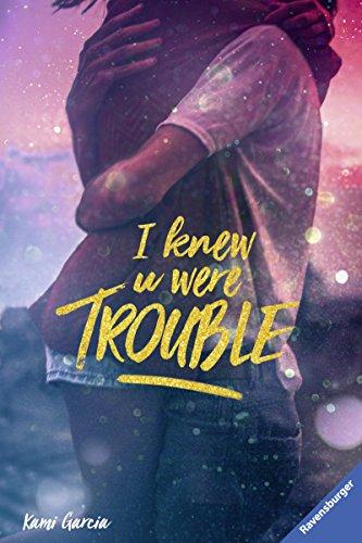 I Knew U Were Trouble (Ravensburger Taschenbücher) von [Garcia, Kami]