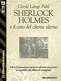 Sherlock Holmes e il caso del cliente silente (Sherlockiana) di [Gayle Lange Puhl]