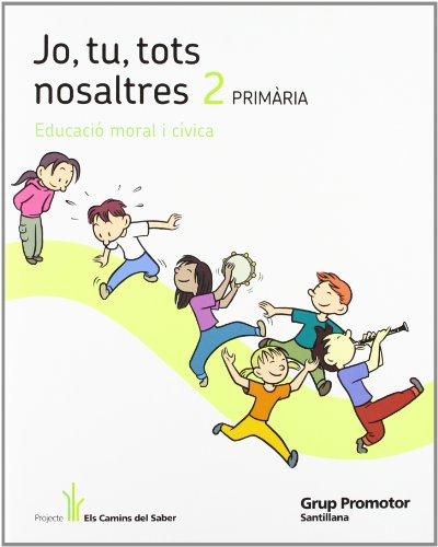 Jo, Tu Tots Nosaltres 2 Primària Educació Moral I Cívica Els Camins Del Saber Grup Promotor - 9788479187200
