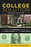 The College Solution: A Guide for Everyone Looking for the Right School at the Right Price (2nd Edition) by Lynn O'Shaughnessy (2012-05-03)