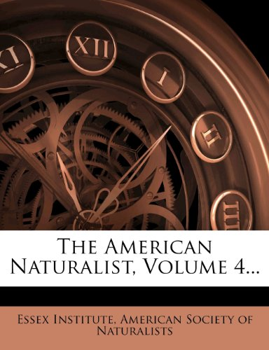 The American Naturalist, Volume 4...