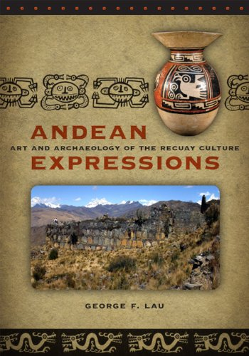 Andean Expressions: Art and Archaeology of the Recuay Culture (Iowa Series in Andean Studies)