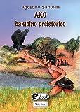 Ako bambino preistorico (Collana ebook Vol. 1)