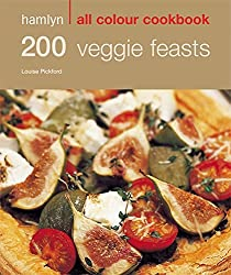 200 Veggie Feasts: Hamlyn All Colour Cookbook: Over 200 Delicious Recipes and Ideas
