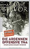 Die Ardennen-Offensive 1944: Hitlers letzte Schlacht im Westen - Antony Beevor