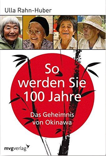 Abbildung: So werden Sie 100 Jahre: Das Geheimnis von Okinawa