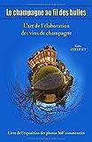 LE CHAMPAGNE AU FIL DES BULLES: Livre photos 360° commentées sur l'art de l'élaboration du champagne (GUIDE PRATIQUE & ARTISTIQUE, Band 1)