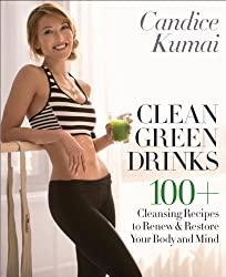 Clean Green Drinks: 100+ Cleansing Recipes to Renew & Restore Your Body and Mind by Candice Kumai (2014-04-22)