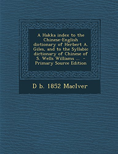 A   Hakka Index to the Chinese-English Dictionary of Herbert A. Giles, and to the Syllabic Dictionary of Chinese of S. Wells Williams ... - Primary So