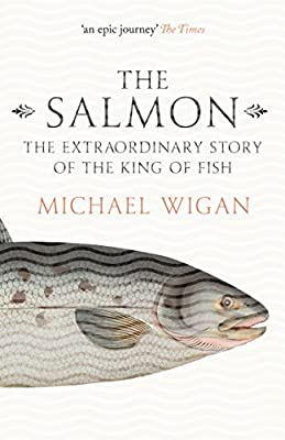 The Salmon: The Extraordinary Story of the King of Fish from William Collins