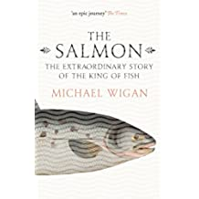The Salmon: The Extraordinary Story of the King of Fish (English Edition)