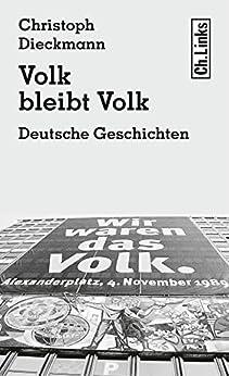 Volk bleibt Volk: Deutsche Geschichten (Literarische Publizistik) (German Edition) by [Dieckmann, Christoph]