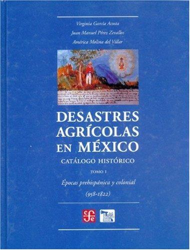 Descargar Libro Desastres Agricolas En Mexico. Catalogo Historico, I. Epoca Prehispanica y Colonia (958-1822) (Seccion de Obras de Ciencia y Tecnologia) de Virginia Garc-A Acosta