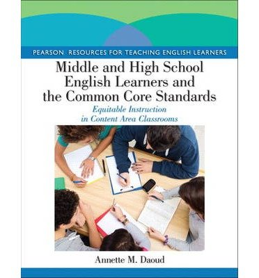 By Daoud, Annette M. ( Author ) [ Middle and High School English Learners and the Common Core Standards: Equitable Instruction in Content Area Classrooms By Apr-2014 Paperback