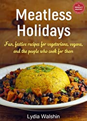 Meatless Holidays: Fun, festive recipes for vegetarians, vegans, and the people who cook for them (English Edition)