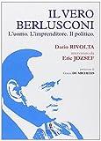 Il vero Berlusconi. L'uomo, l'imprenditore, il politico