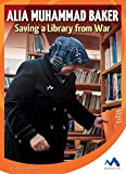 Alia Muhammad Baker: Saving a Library from War (True Stories, Real People)