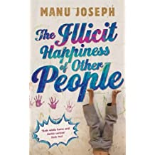 The Illicit Happiness of Other People: A Darkly Comic Novel Set in Modern India by Manu Joseph (2013-03-28)
