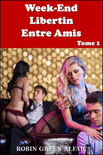 Couverture du livre Week-end libertin entre amis - Tome 1 (Echangisme, Sexe à plusieurs, Libertinage, Jeu, Initiatique, Sexe en groupe)