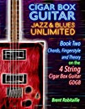 Cigar Box Guitar Jazz & Blues Unlimited - 4 String: Book Two: Chords, Fingerstyle and Theory