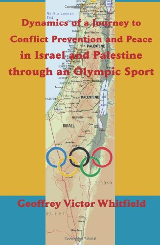 Dynamics of a Journey to Conflict Prevention and Peace in Israel and Palestine Through an Olympic Sport por Geoffrey Victor Whitfield