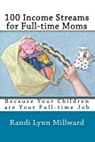 100 Income Streams for Full-time Moms (English Edition)