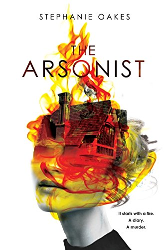 Download Pdf Arsonist The Read Book By Stephanie Oakes 37yeg576hd35e