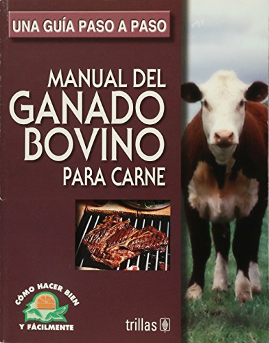 Manual del ganado bovino para carne / Manual of Beef Cattle: Una guia paso a paso / A Step by Step Guide (Como Hacer Bien Y Facilmente / How Do Good and Easy) por Luis Lesur