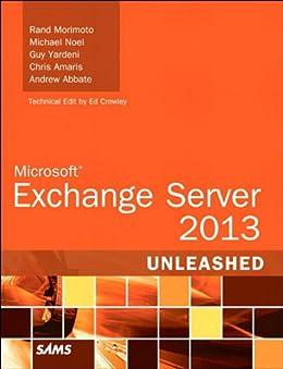 Microsoft Exchange Server 2013 Unleashed by [Morimoto, Rand, Noel, Michael, Yardeni, Guy, Amaris, Chris, Abbate, Andrew]